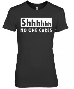 2020 Shhhhh No One Cares Premium Women's Quality T-Shirt