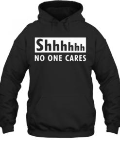 2020 Shhhhh No One Cares Quality Quality Hoodie