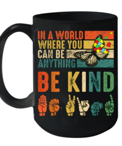 Butterfly Autism Be Kind In World Where You Can Be Anything Quality Mug 15oz