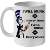 Dr Seuss I Will Drink Canadian Mist Here Or There I Will Drink Canadian Mist Everywhere Quality Mug 11oz