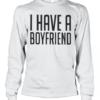 I Have A Boyfriend Quality Long Sleeve Quality T-Shirt