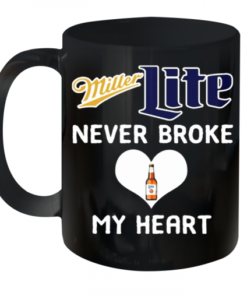Miller Lite never broke my heart shirt Quality Mug 11oz