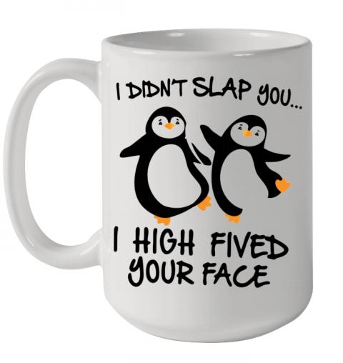 Penguin I Didn'T Slap You I High Fived Your Face Quality Mug 15oz