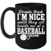 People Think Im Nice Until They Sit Beside Me At Baseball Game Quality Mug 15oz