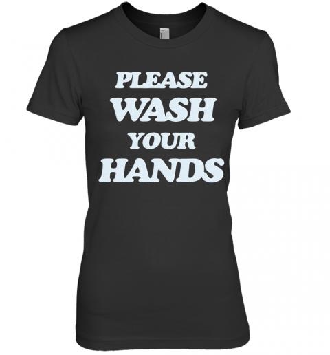 Please Wash You Hands Premium Women's Quality T-Shirt