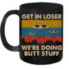 UFOS Get In Loser We'Re Doing Butt Stuff Vintage Quality Mug 11oz