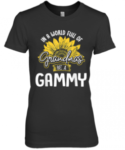 World Full Of Grandmas Be A Gammy Premium Women's Quality T-Shirt