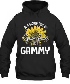 World Full Of Grandmas Be A Gammy Quality Quality Hoodie