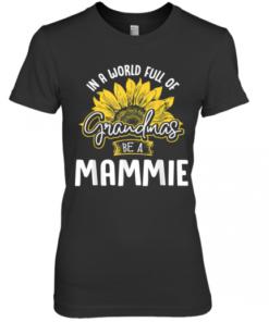 World Full Of Grandmas Be A Mammie Premium Women's Quality T-Shirt