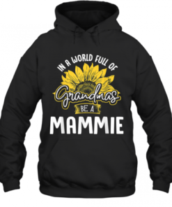World Full Of Grandmas Be A Mammie Quality Quality Hoodie