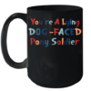 YOU'RE A LYING DOG FACED PONY SOLDIER Quality Mug 15oz