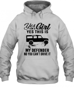 Yes I Am A Girl Yes This Is My Defender No You Can't Drive It Quality Quality Hoodie