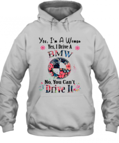 Yes I'M A Woman Yes I Drive A BMW No You Can'T Drive It Quality Quality Hoodie