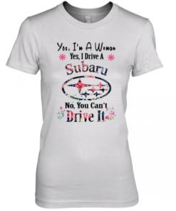 Yes I'M A Woman Yes I Drive A Subaru No You Can'T Drive It Premium Women's Quality T-Shirt