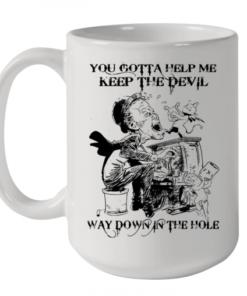 You Gotta Help Me Keep The Devil Way Down In The Hole Quality Mug 15oz