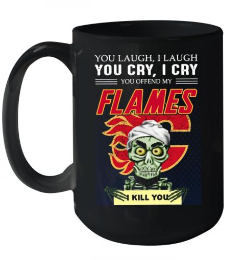 You Laugh I Laugh You Cry I Cry You Offend My Flames I Kill You Quality Mug 15oz