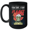 You Laugh I Laugh You Offended My Flames I Kill You Quality Mug 15oz