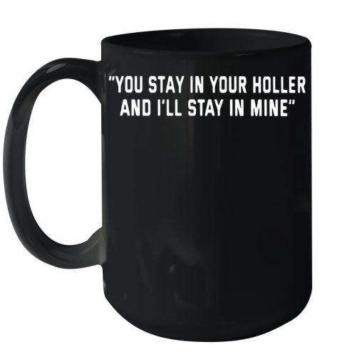 You Stay In Your Holler And I'Ll Stay In Mine Quality Mug 15oz