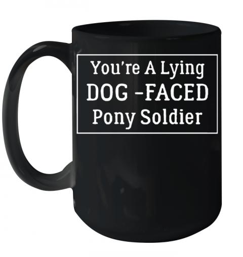 You'Re A Lying Dog Faced Pony Soldier Joe Biden Quality Mug 15oz