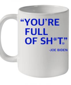 You'Re Full Of Shit Joe Biden Quality Mug 11oz