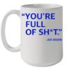 You'Re Full Of Shit Joe Biden Quality Mug 15oz