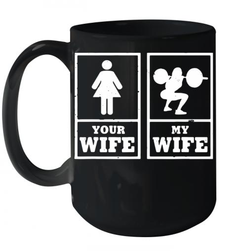 Your Wife My Wife Weightlifting Bodybuilder Quality Mug 15oz
