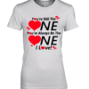You're still the one you're always be the one I love shirt Premium Women's Quality T-Shirt