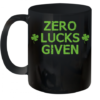 Zero Lucks Given Funny St. Patricks Day Men Women Boys Girls shirt Quality Mug 11oz