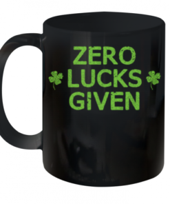 Zero Lucks Given Funny St. Patricks Day Men Women Boys Girls shirt Quality Mug 11oz