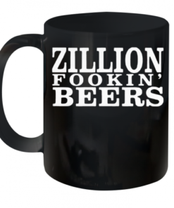 Zillion Fookin' Beers Quality Mug 11oz
