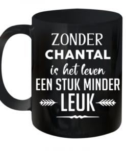 Zonder Chantal Is Het Leven Een Stuk Minder Leuk Quality Mug 11oz