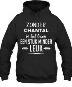 Zonder Chantal Is Het Leven Een Stuk Minder Leuk Quality Quality Hoodie