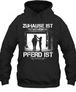 Zuhause Ist Wo Mein Pferd Ist Quality Quality Hoodie