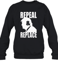 Donald Trump Repeal And Repeal Quality Sweatshirt