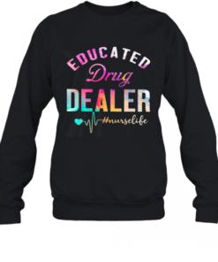 Educated Drug Dealer #Nurselife Quality Sweatshirt