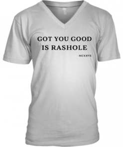 Got you good is rashole shirt V-Neck Quality T-Shirt