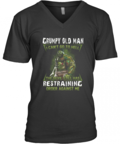 Grumpy Old Man I Can't Go To Hell The Devil Still Has Restraining Order Against Me V-Neck Quality T-Shirt