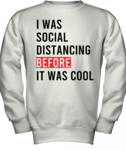 I Was Social Distancing Before It Was Cool Youth Quality Sweatshirt