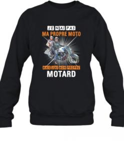 Je N'Ai Pas Ma Propre Moto Mais J'Ai Mon Propre Motard Quality Sweatshirt