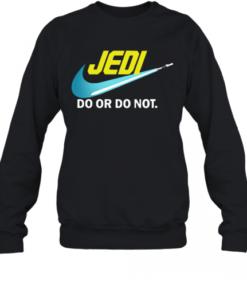 Jedi Do Or Do Not Star Wars Quality Sweatshirt