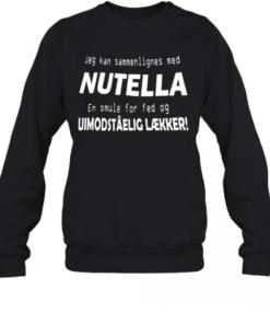 Jeg Kan Sammenlignes Med Nutella Uimodståelig Lækker Quality Sweatshirt