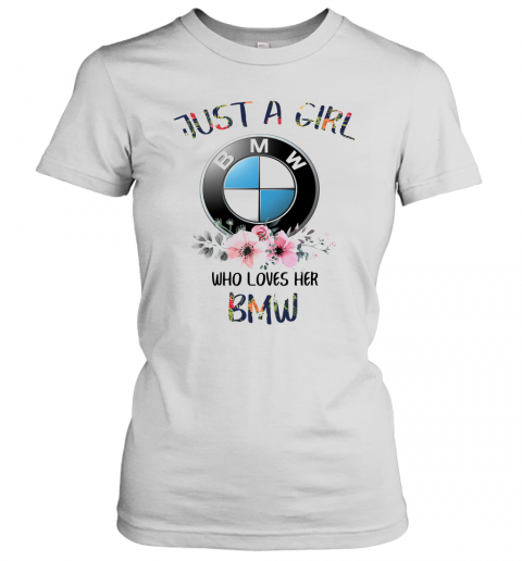 Just A Girl Who Loves Her BMW Women's Quality T-Shirt