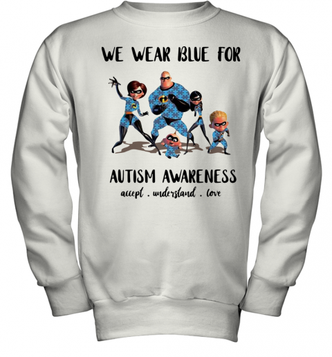 The Incredibles we wear blue for Autism awareness accept shirt Youth Quality Sweatshirt