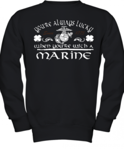 You'Re Always Lucky When You'Re With A Marine Youth Quality Sweatshirt
