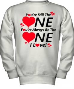 You're still the one you're always be the one I love shirt Youth Quality Sweatshirt