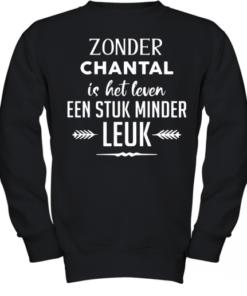 Zonder Chantal Is Het Leven Een Stuk Minder Leuk Youth Quality Sweatshirt