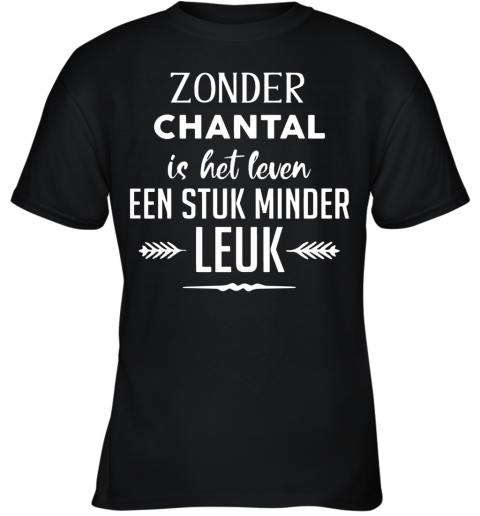 Zonder Chantal Is Het Leven Een Stuk Minder Leuk Youth Quality T-Shirt
