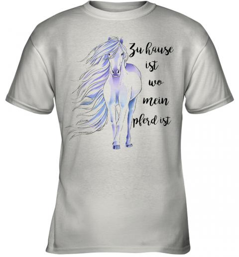 Zu Hause Ist Wo Mein Pferd Ist Youth Quality T-Shirt